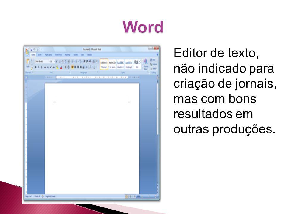 Word Editor de texto, não indicado para criação de jornais, mas com bons resultados em outras produções.