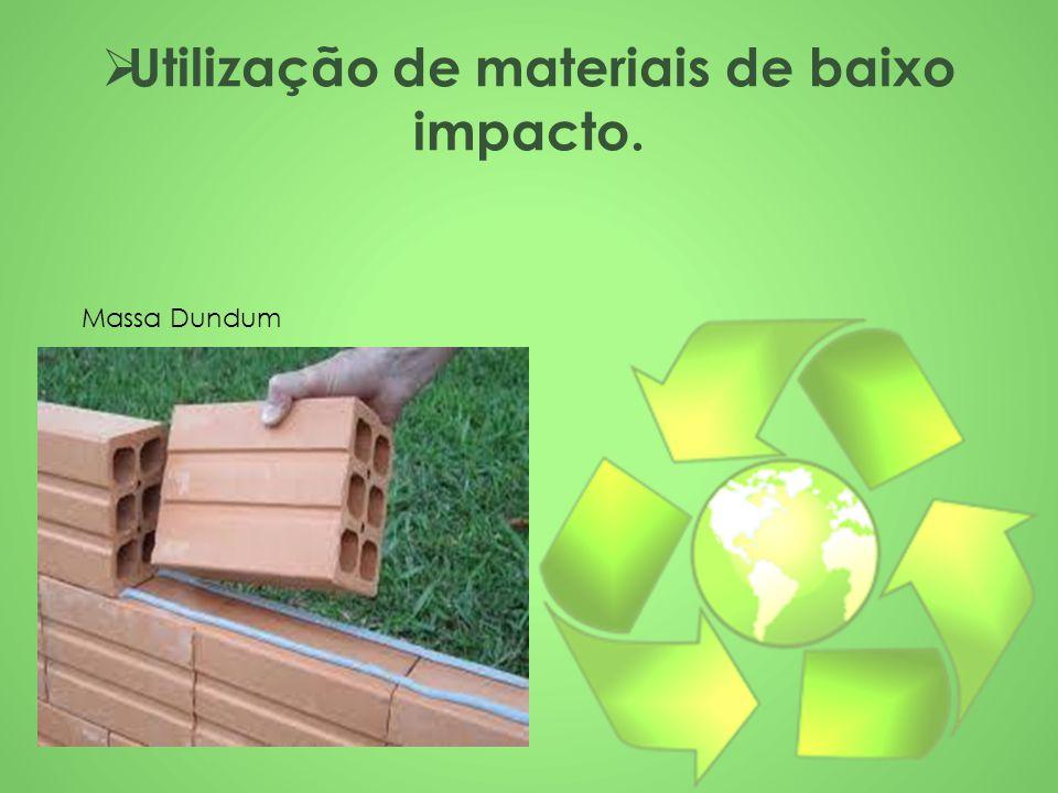 Utilização de materiais de baixo impacto.