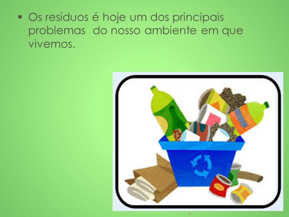 Os resíduos é hoje um dos principais problemas do nosso ambiente em que vivemos.