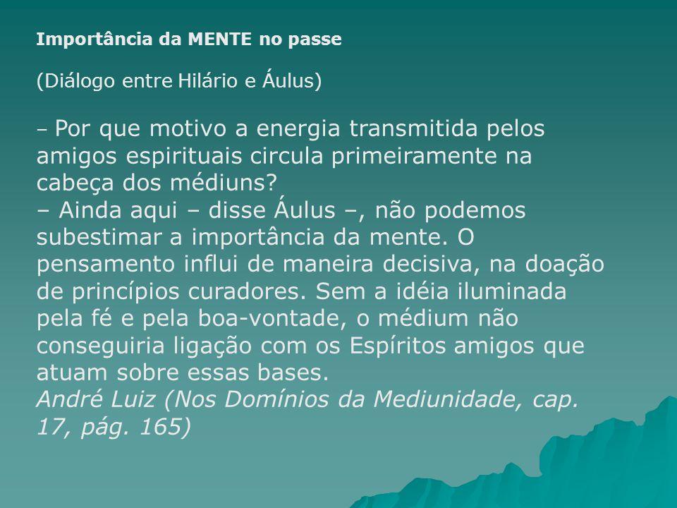André Luiz (Nos Domínios da Mediunidade, cap. 17, pág. 165)