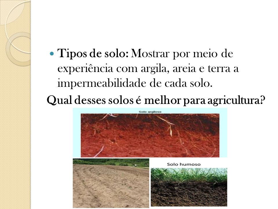 Tipos de solo: Mostrar por meio de experiência com argila, areia e terra a impermeabilidade de cada solo.