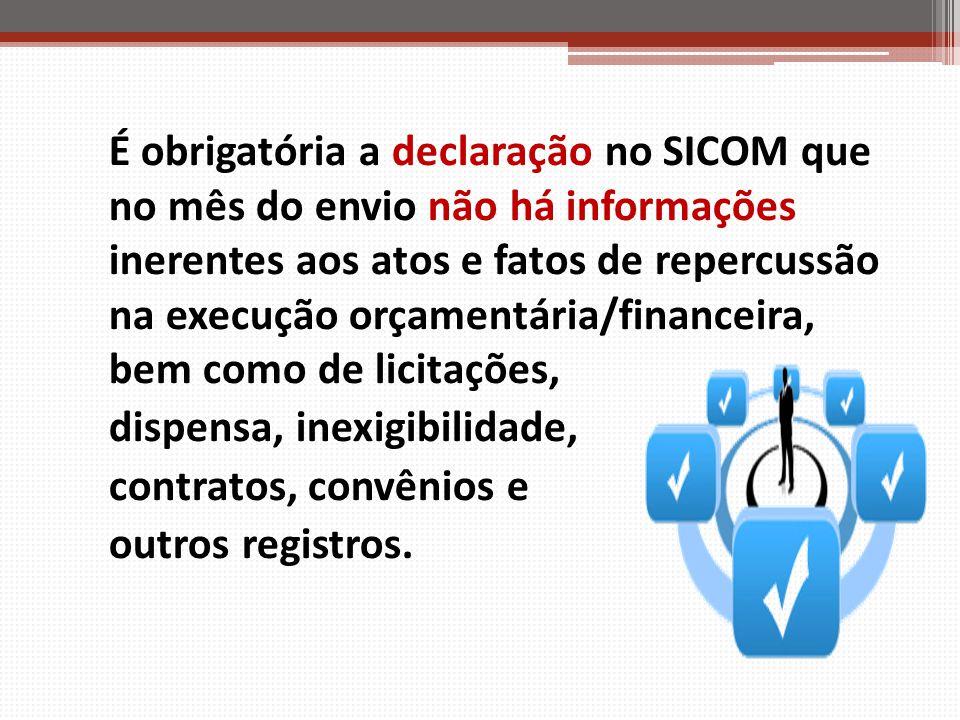 É obrigatória a declaração no SICOM que no mês do envio não há informações inerentes aos atos e fatos de repercussão na execução orçamentária/financeira, bem como de licitações,