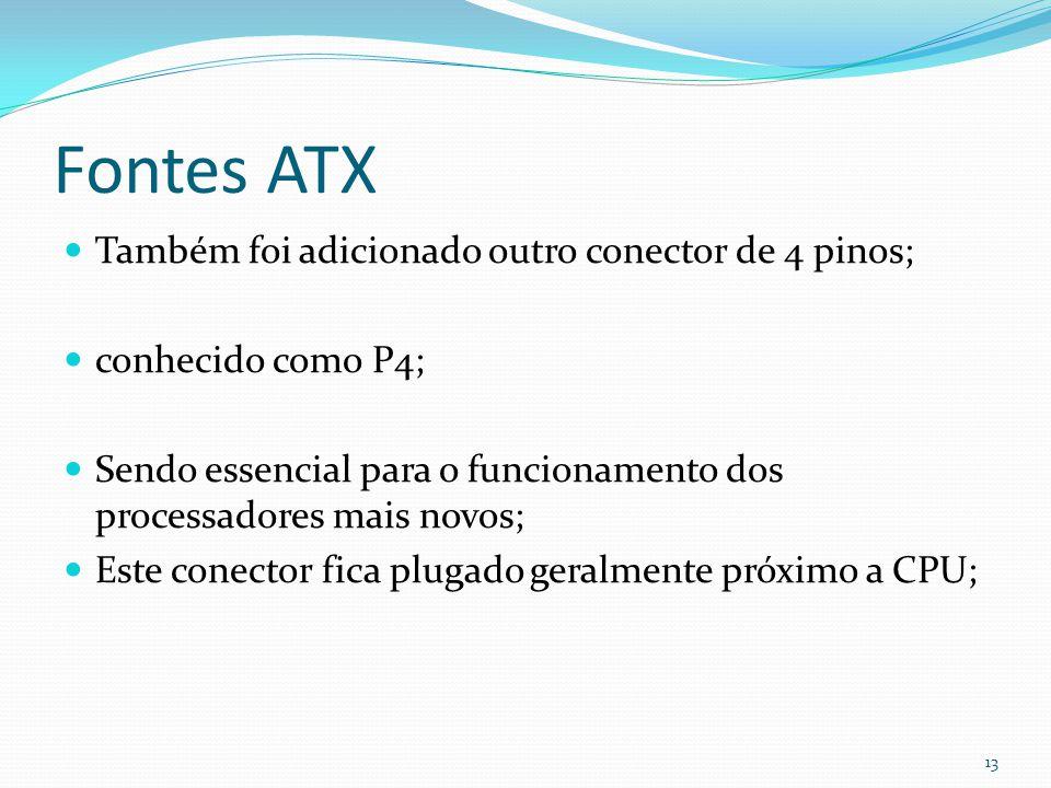 Fontes ATX Também foi adicionado outro conector de 4 pinos;