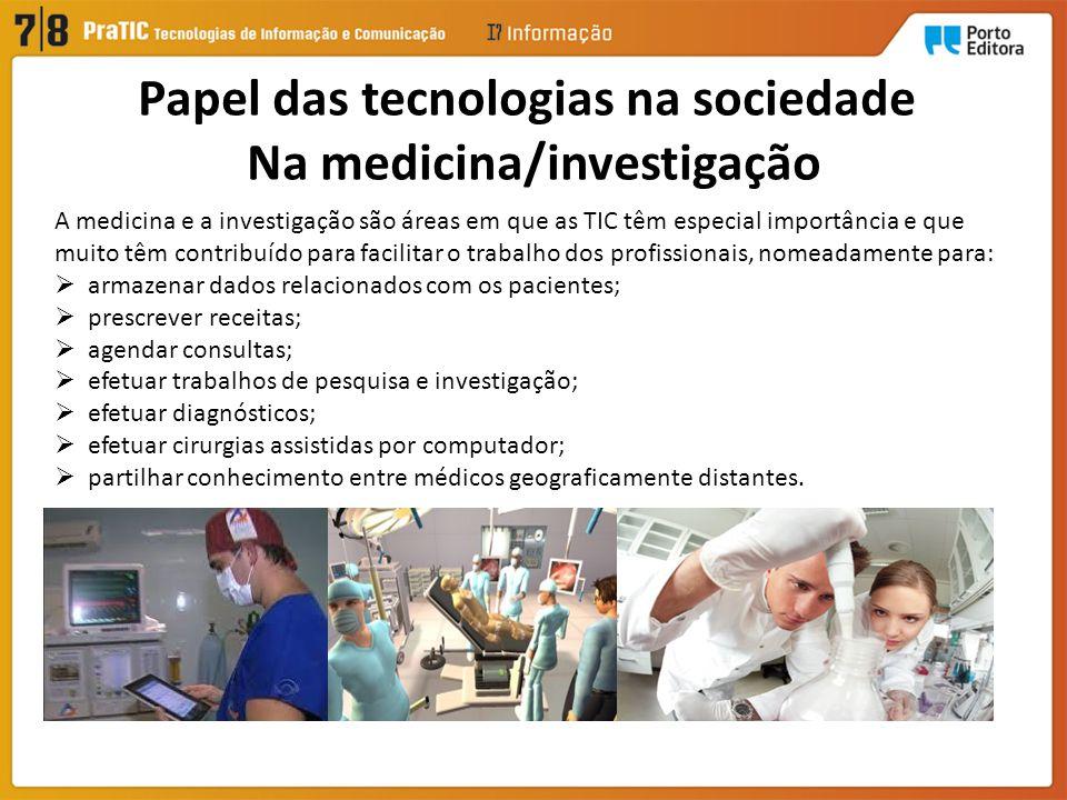 Papel das tecnologias na sociedade Na medicina/investigação