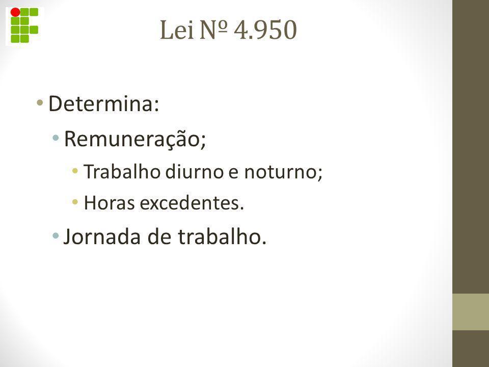 Lei Nº 4.950 Determina: Remuneração; Jornada de trabalho.