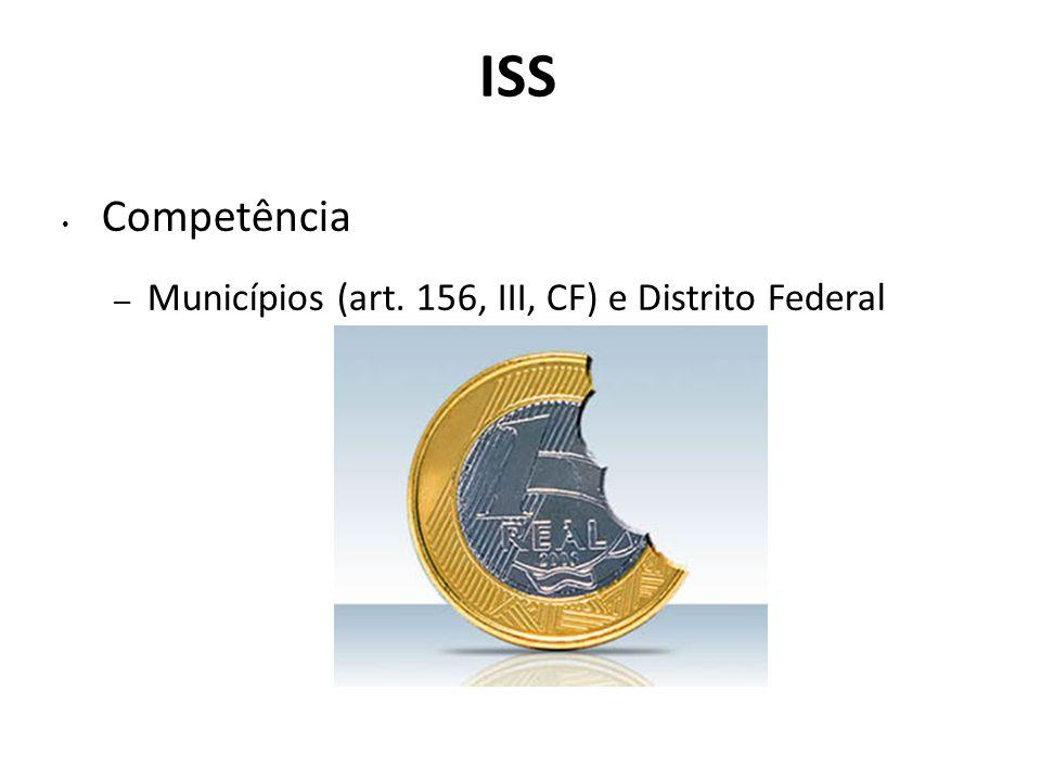 ISS Competência Municípios (art. 156, III, CF) e Distrito Federal