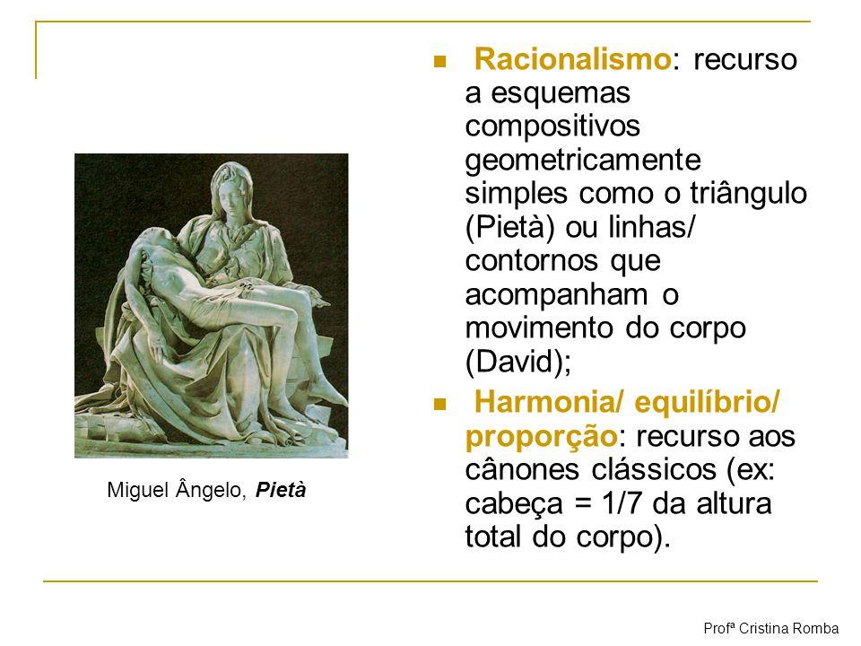 Racionalismo: recurso a esquemas compositivos geometricamente simples como o triângulo (Pietà) ou linhas/ contornos que acompanham o movimento do corpo (David);