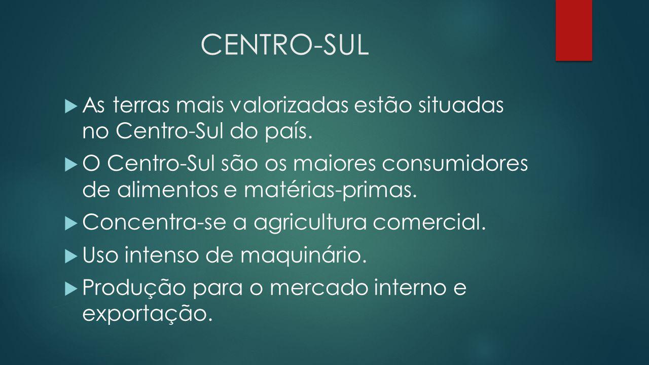 CENTRO-SUL As terras mais valorizadas estão situadas no Centro-Sul do país.