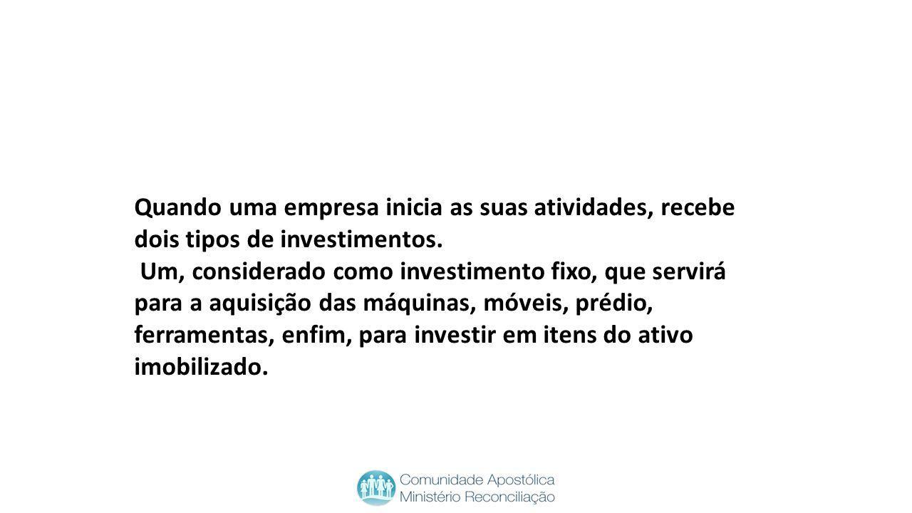 Quando uma empresa inicia as suas atividades, recebe dois tipos de investimentos.