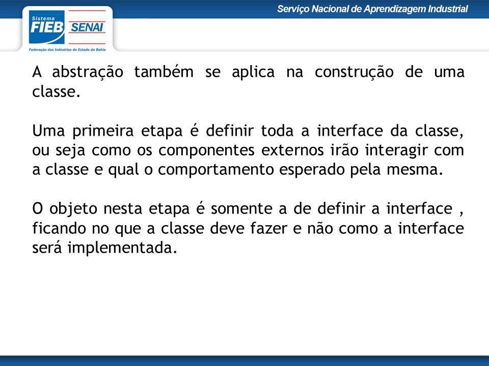 A abstração também se aplica na construção de uma classe.