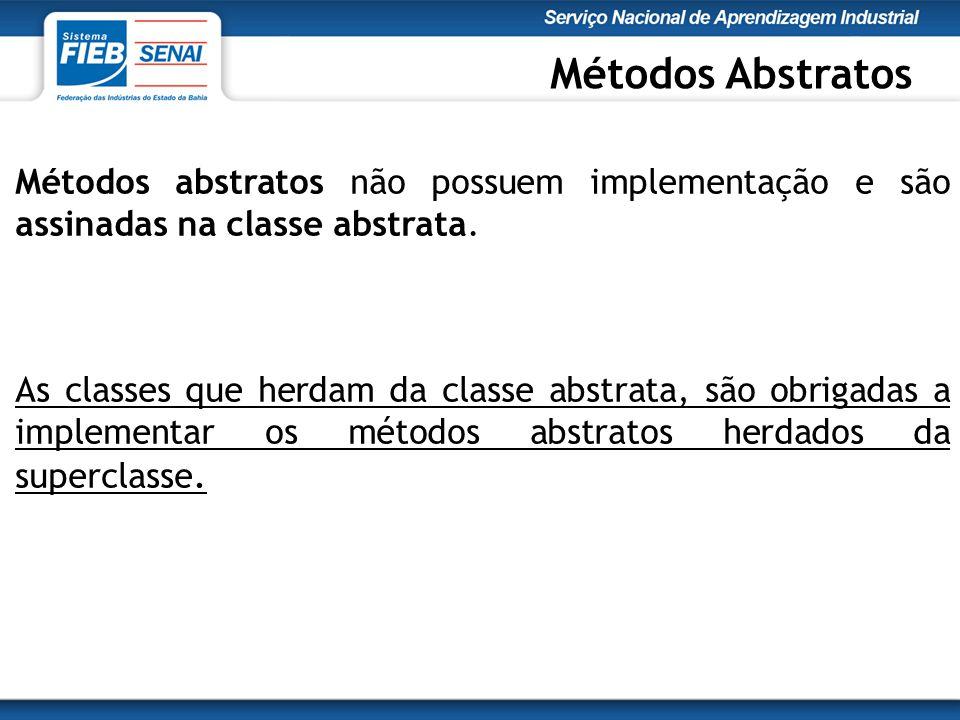 Métodos Abstratos Métodos abstratos não possuem implementação e são assinadas na classe abstrata.