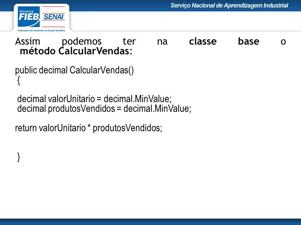 Assim podemos ter na classe base o método CalcularVendas: