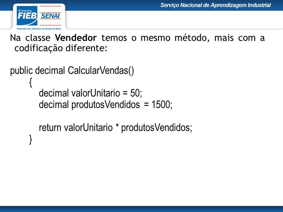 public decimal CalcularVendas() { decimal valorUnitario = 50;