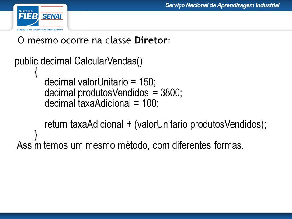 public decimal CalcularVendas() { decimal valorUnitario = 150;