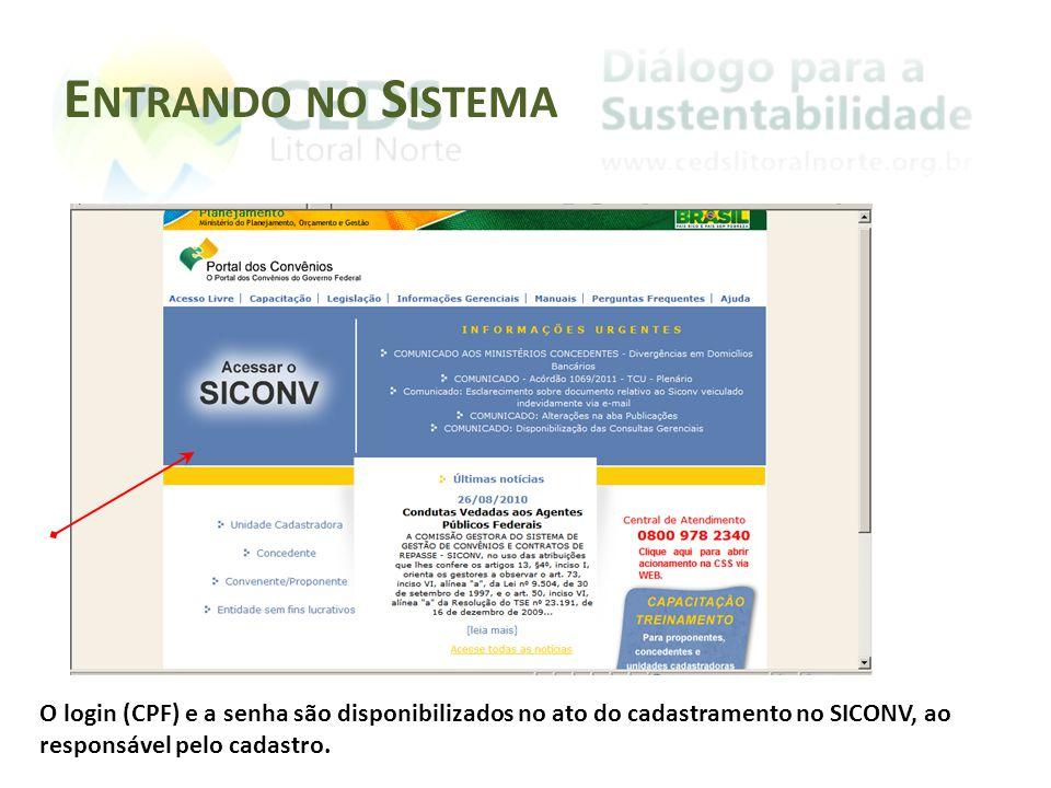 Entrando no Sistema O login (CPF) e a senha são disponibilizados no ato do cadastramento no SICONV, ao responsável pelo cadastro.
