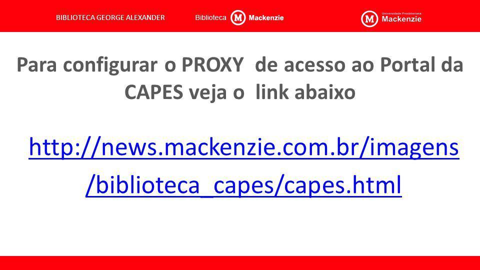 Para configurar o PROXY de acesso ao Portal da CAPES veja o link abaixo