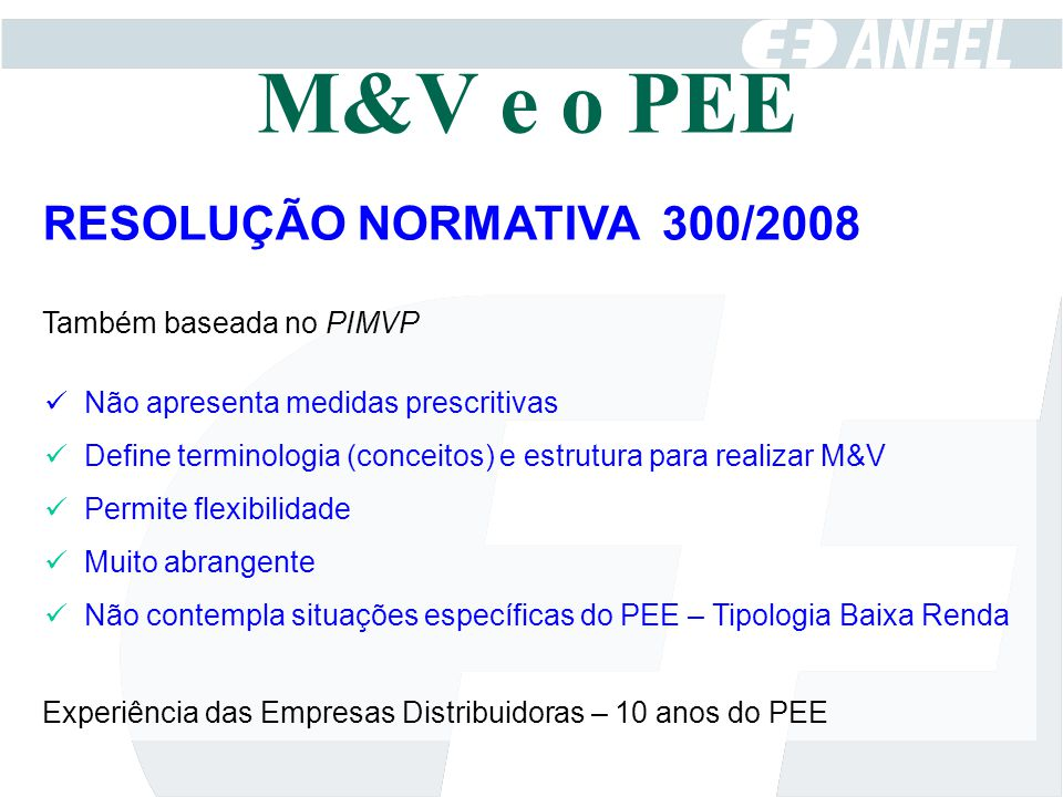 M&V e o PEE RESOLUÇÃO NORMATIVA 300/2008 Também baseada no PIMVP