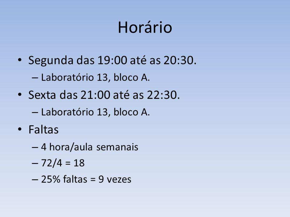 Horário Segunda das 19:00 até as 20:30. Sexta das 21:00 até as 22:30.