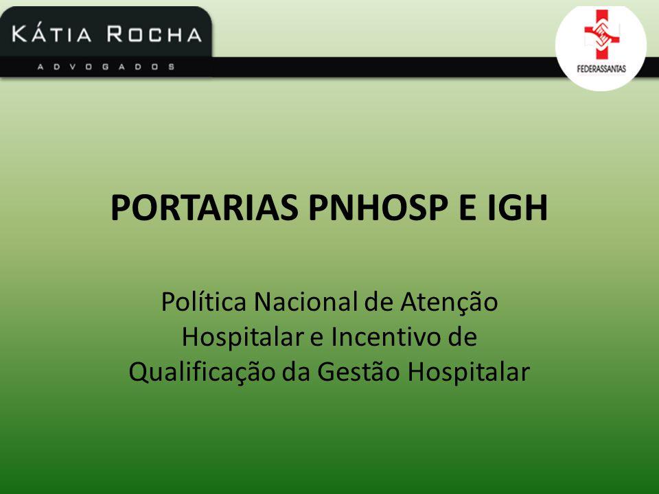 PORTARIAS PNHOSP E IGH Política Nacional de Atenção Hospitalar e Incentivo de Qualificação da Gestão Hospitalar.
