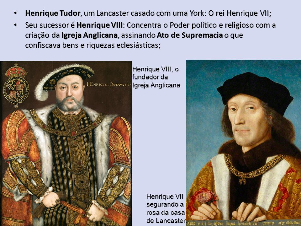 Henrique Tudor, um Lancaster casado com uma York: O rei Henrique VII;