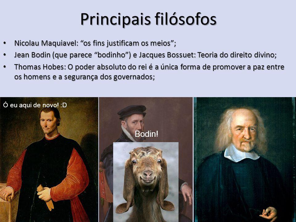 Principais filósofos Nicolau Maquiavel: os fins justificam os meios ;