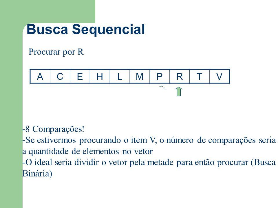 Busca Sequencial Procurar por R A C E H L M P R T V -8 Comparações!