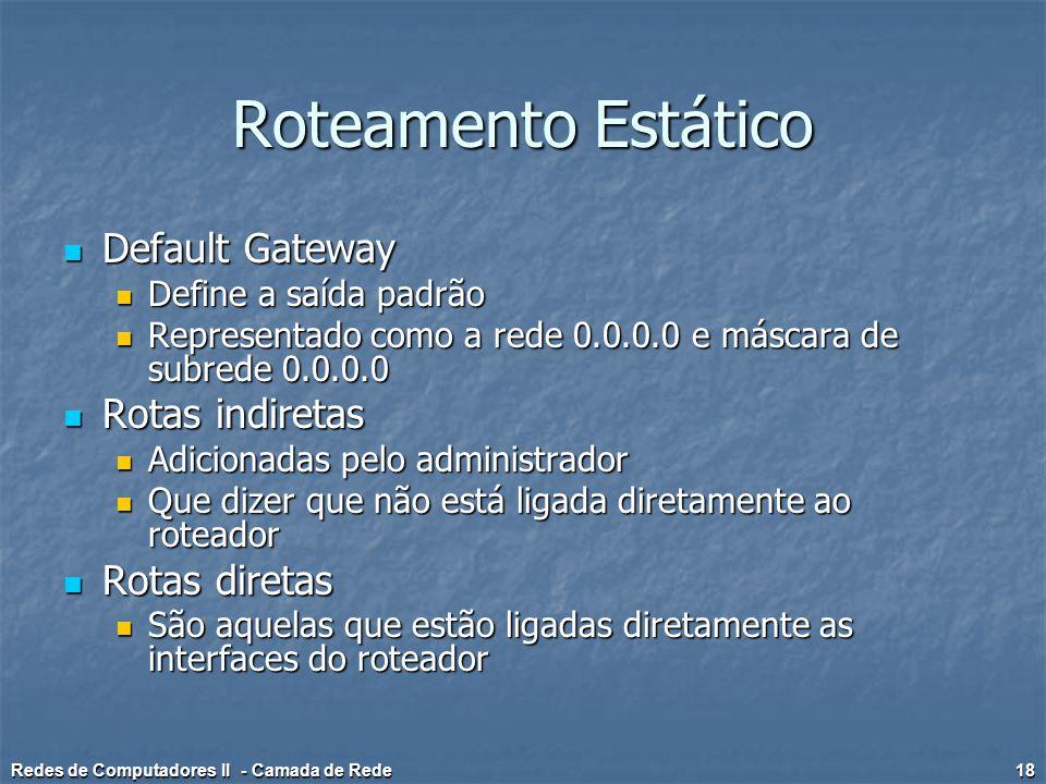 Roteamento Estático Default Gateway Rotas indiretas Rotas diretas