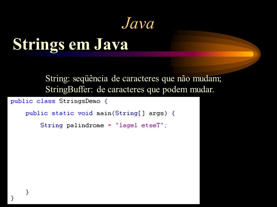 Java Strings em Java String: seqüência de caracteres que não mudam;