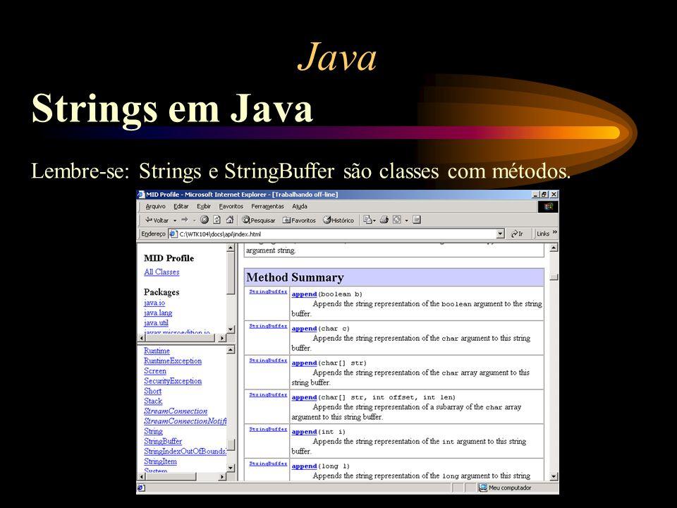 Java Strings em Java Lembre-se: Strings e StringBuffer são classes com métodos.