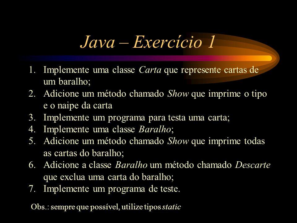 Java – Exercício 1 Implemente uma classe Carta que represente cartas de um baralho;