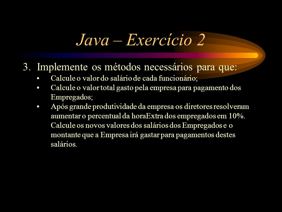 Java – Exercício 2 Implemente os métodos necessários para que: