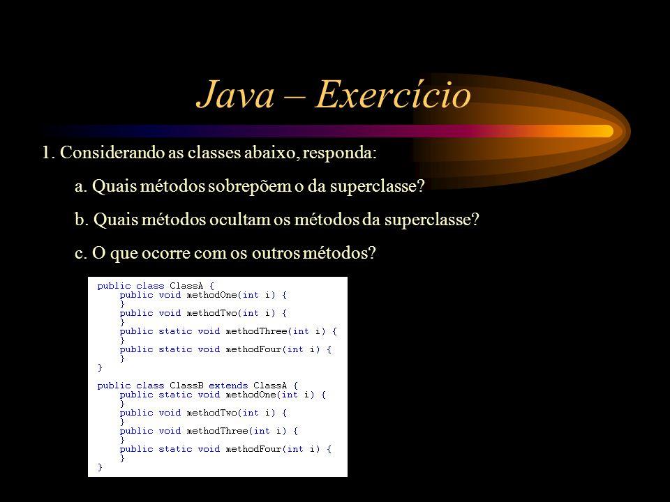 Java – Exercício 1. Considerando as classes abaixo, responda: