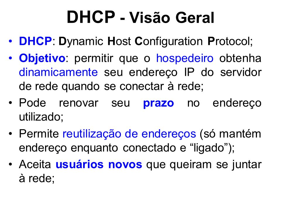 DHCP - Visão Geral DHCP: Dynamic Host Configuration Protocol;