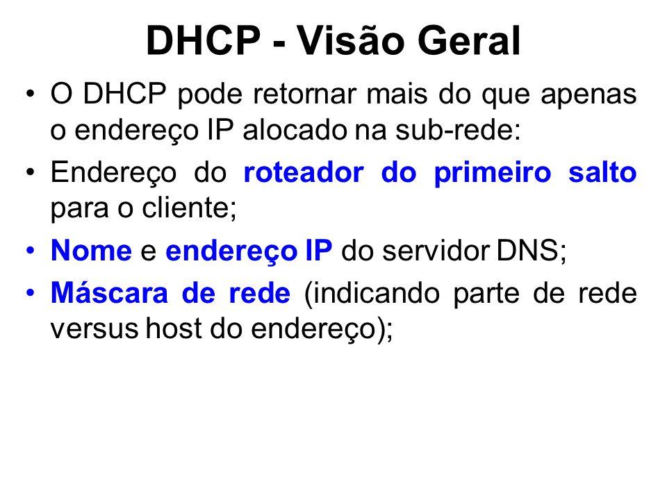 DHCP - Visão Geral O DHCP pode retornar mais do que apenas o endereço IP alocado na sub-rede: Endereço do roteador do primeiro salto para o cliente;