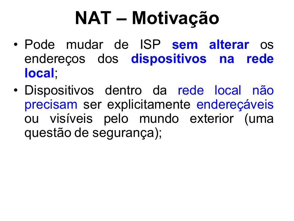 NAT – Motivação Pode mudar de ISP sem alterar os endereços dos dispositivos na rede local;