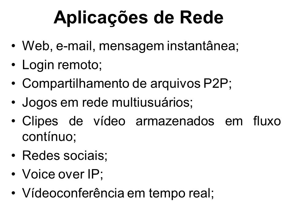 Aplicações de Rede Web, e-mail, mensagem instantânea; Login remoto;