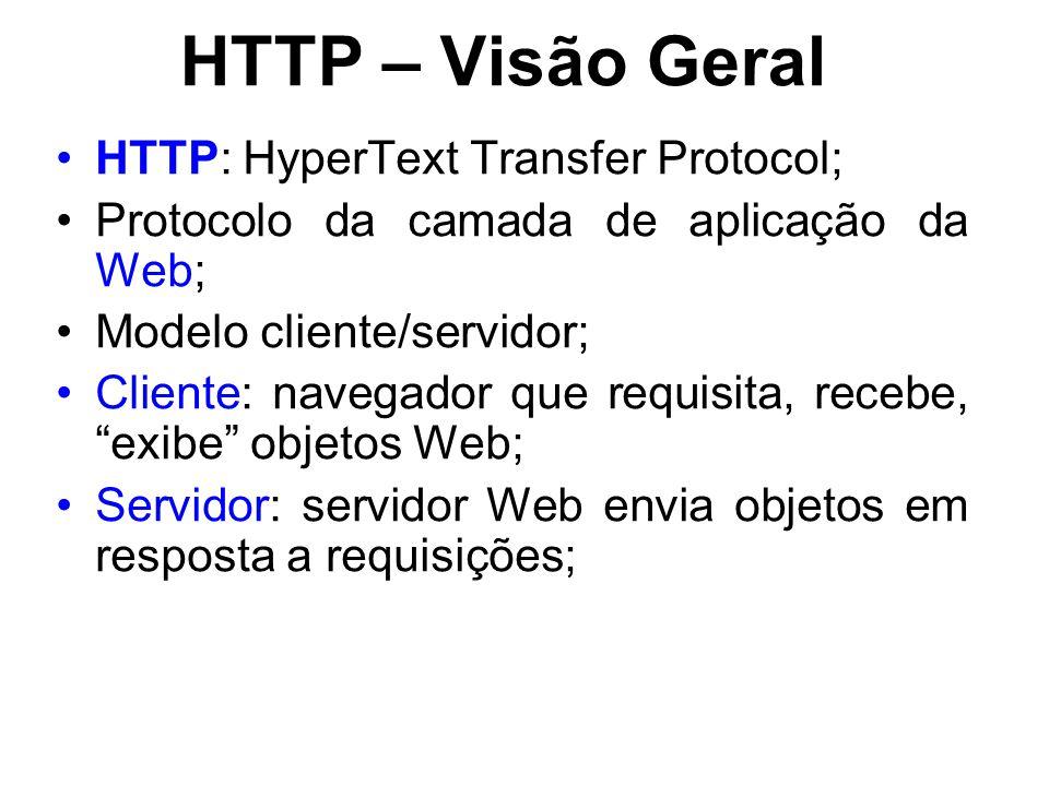 HTTP – Visão Geral HTTP: HyperText Transfer Protocol;