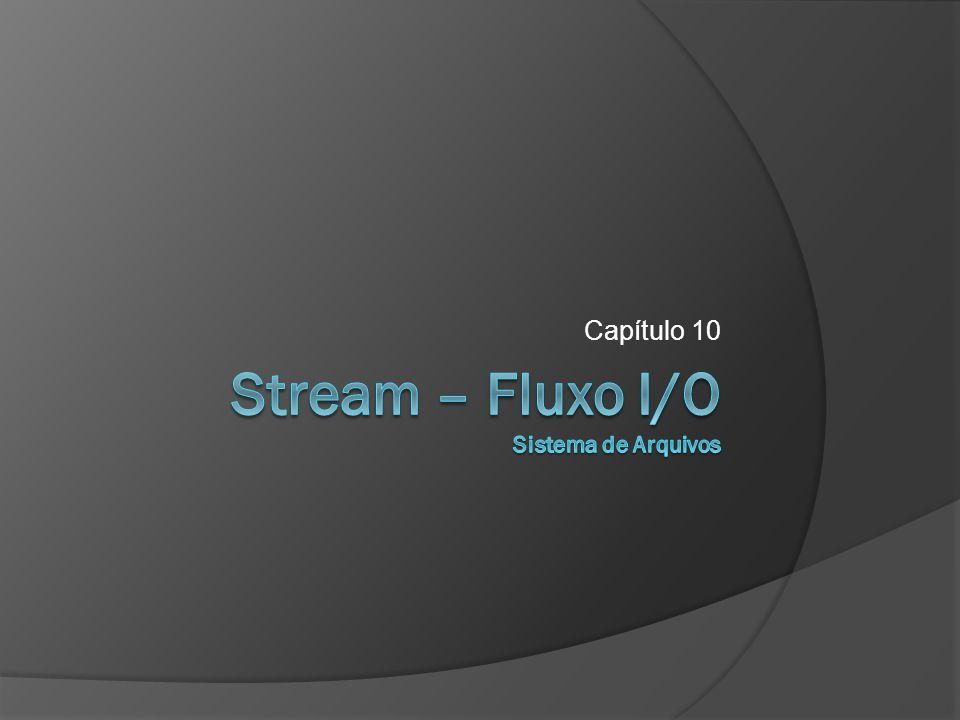 Stream – Fluxo I/O Sistema de Arquivos