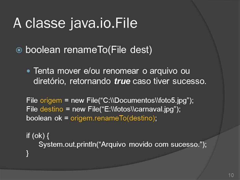 A classe java.io.File boolean renameTo(File dest)
