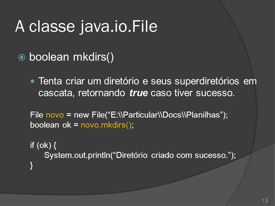 A classe java.io.File boolean mkdirs()