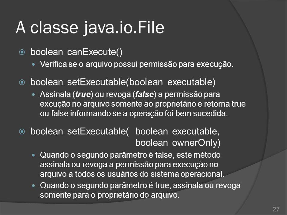A classe java.io.File boolean canExecute()