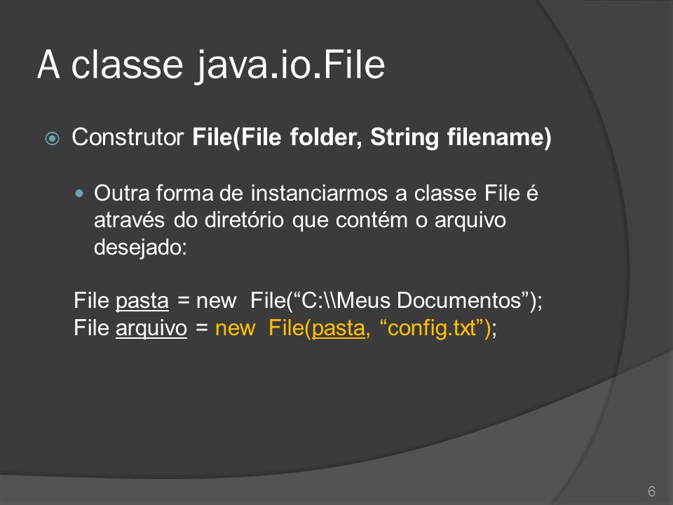 A classe java.io.File Construtor File(File folder, String filename)