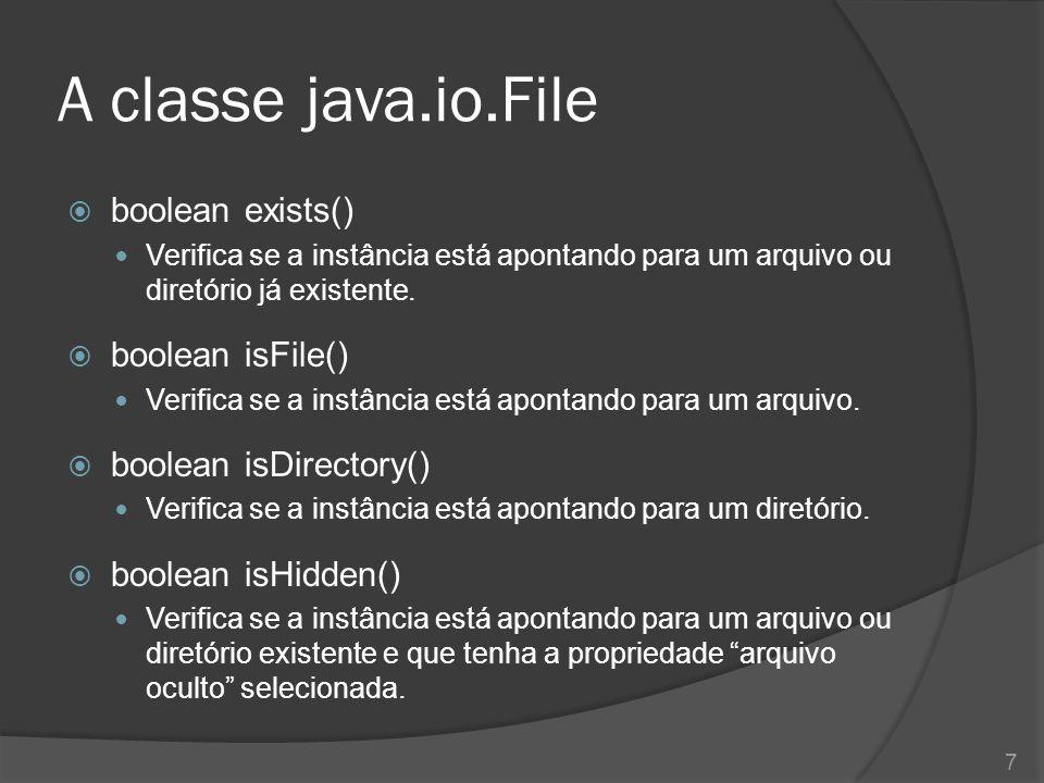 A classe java.io.File boolean exists() boolean isFile()