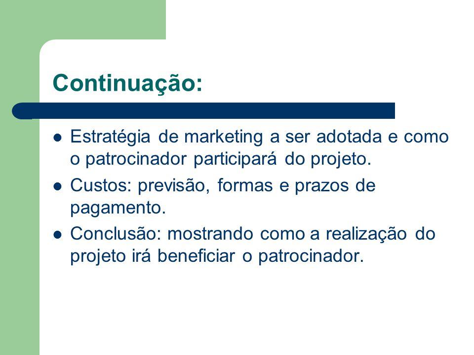 Continuação: Estratégia de marketing a ser adotada e como o patrocinador participará do projeto. Custos: previsão, formas e prazos de pagamento.