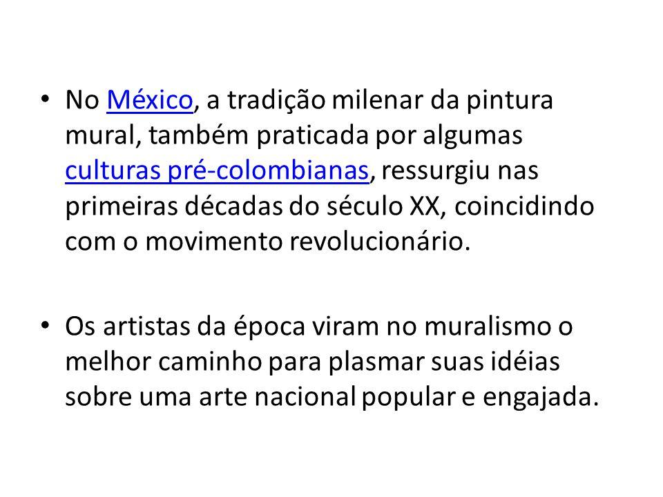 No México, a tradição milenar da pintura mural, também praticada por algumas culturas pré-colombianas, ressurgiu nas primeiras décadas do século XX, coincidindo com o movimento revolucionário.