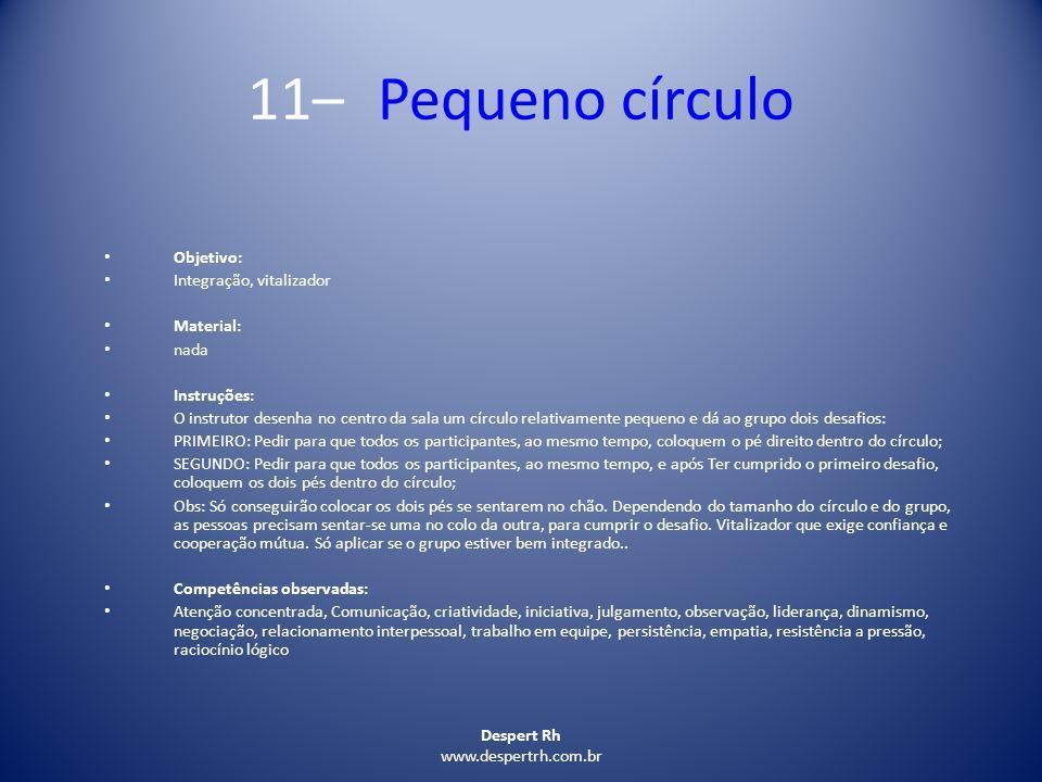 11– Pequeno círculo Objetivo: Integração, vitalizador Material: nada