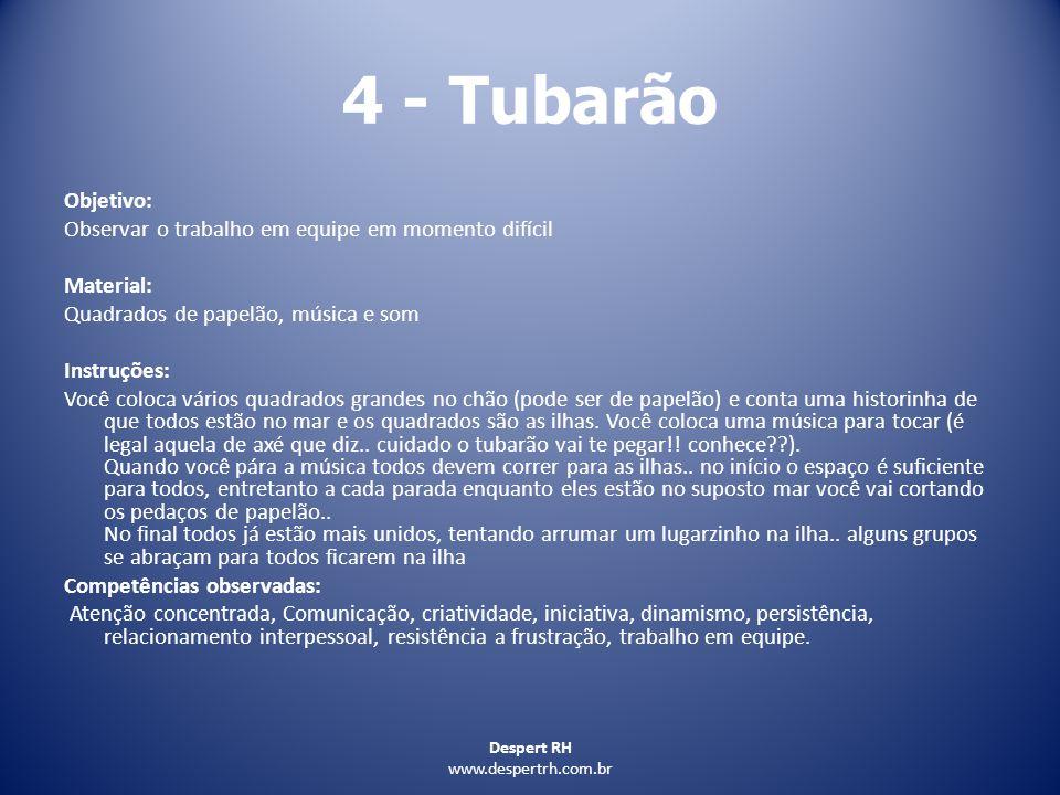 4 - Tubarão Objetivo: Observar o trabalho em equipe em momento difícil