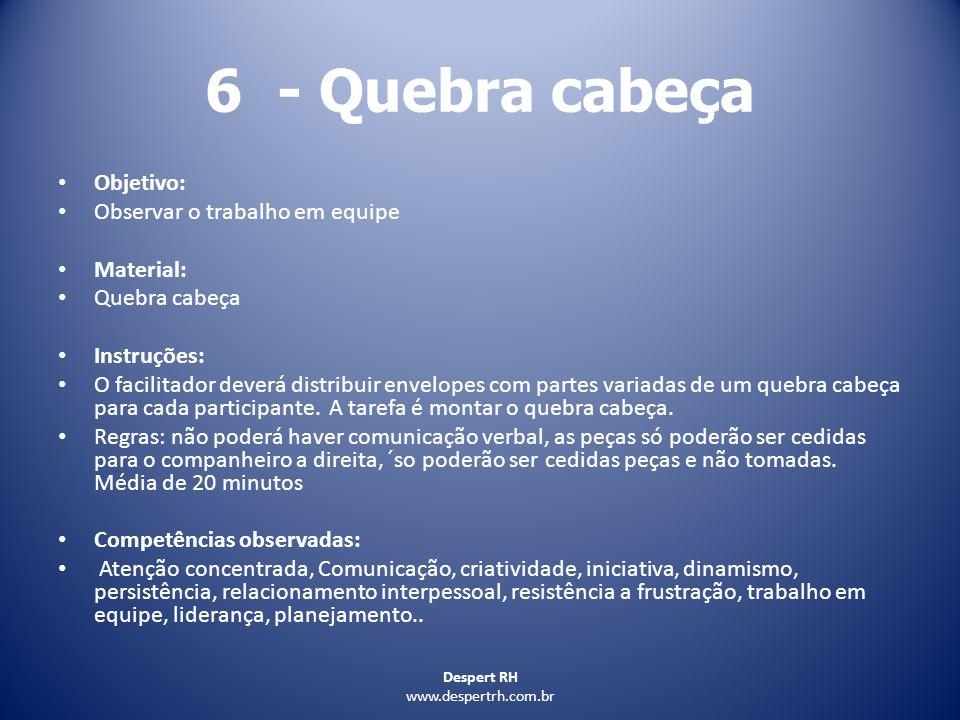 6 - Quebra cabeça Objetivo: Observar o trabalho em equipe Material: