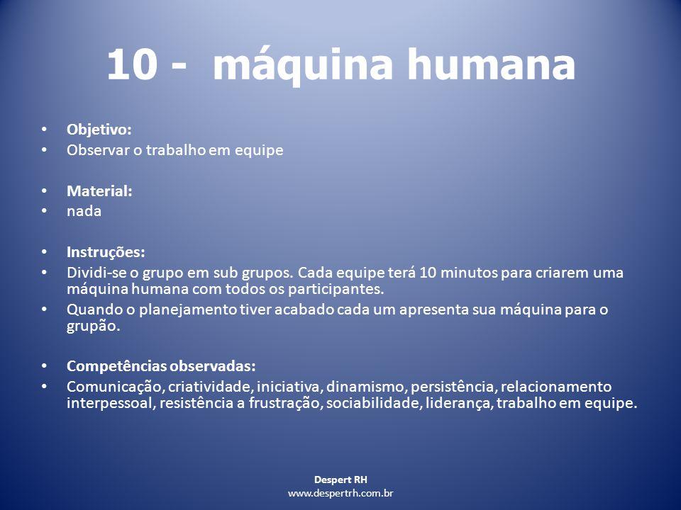 10 - máquina humana Objetivo: Observar o trabalho em equipe Material: