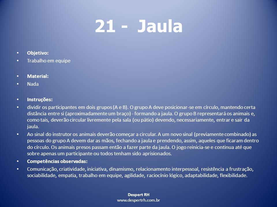 21 - Jaula Objetivo: Trabalho em equipe Material: Nada Instruções: